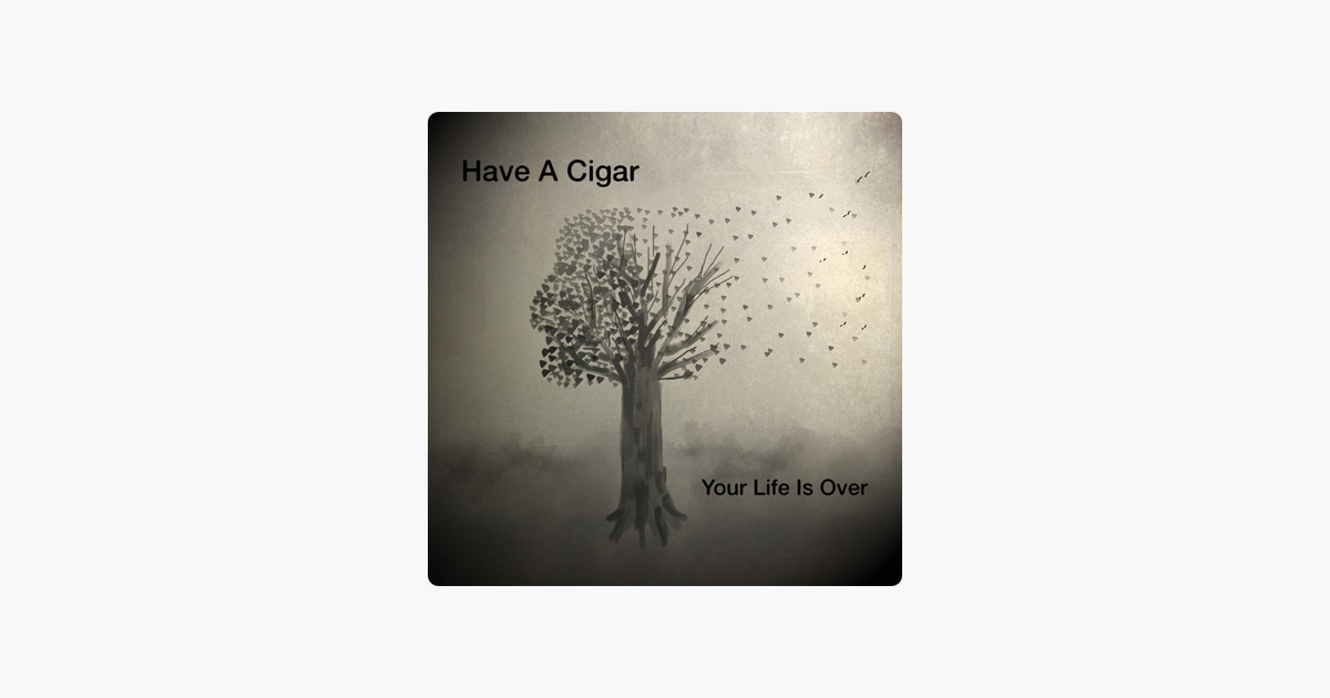 ‎'Your Life Is Over' van Have a Cigar op Apple Music