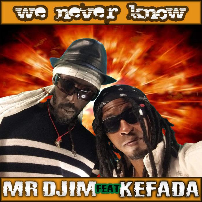 We never know feat Kéfada   Mr Djim